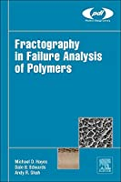 Fractography in Failure Analysis of Polymers (Plastics Design Library)