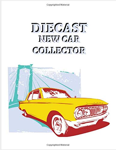 DIECAST NEW CAR COLLECTOR: Notebook To Keep Track Of Your Collection - Automobile Customization Collecting Journal | Buyers | Motor Sports | Vintage Vehicles | Trucks and Trains (Car collection Log)