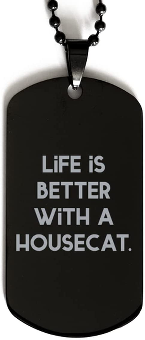 Life is Better with a Housecat. Year-end gift House Cat Black New Hou Dog Max 79% OFF Tag