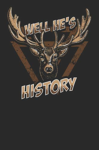 Well He's History: Hunting Composition Notebook for Deer Hunting Lovers. Wide Ruled Blank Lined paper. Journal, Diary, Notepad, Note Book, Workbook. ... Christmas, Kids, boys, girls, men and Women.