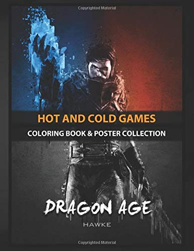 Coloring Book & Poster Collection: Hot And Cold Games Hawke Of Dragon Age With Acrylic Effects Gaming