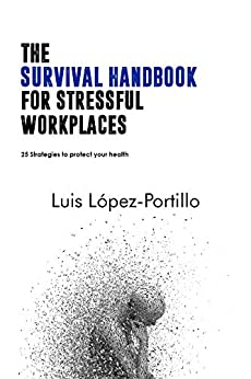 The Survival Handbook For Stressful Workplaces: 25 Strategies To Protect Your Health by [Luis López-Portillo]