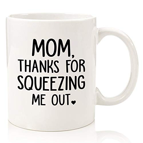Taza de café de cerámica con texto en inglés 'Mom Thank for Squeezing Me Out', 12 onzas, impresa en ambos lados, para sus hombres, mujeres, oficina, papá, mamá, niños
