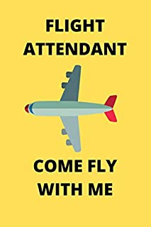FLIGHT ATTENDANT COME FLY WITH ME: Funny Flight Attendant Air Hostess Stewardess Journal Note Book Diary Log Scrap Tracker...
