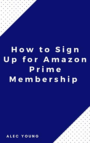 How to Sign Up for Amazon Prime Membership: The Illustrated Step by Step Guide to Sign Up/ Renew Your Prime Subscription in Less Than 60 Seconds (Quick Guide Book 1) (English Edition)