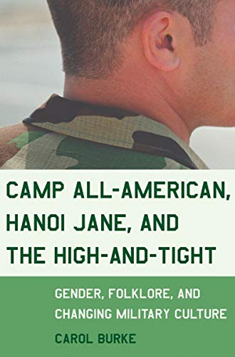 Download Camp All-American, Hanoi Jane, and the High-and-Tight: Gender, Folklore, and Changing Military Culture 0807046590