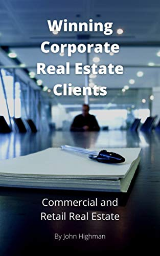 Winning Corporate Real Estate Clients: Special Strategies, Skills, and Ideas to help you tap into Corporate Clients in Commercial and Retail Property (English Edition)