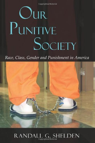 Our Punitive Society: Race, Class, Gender and Punishment in America