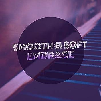# Smooth & Soft Embrace