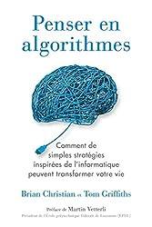 Penser En Algorithmes - Comment de simples stratégies inspirées de l'informatique peuvent transformer votre vie. de Tom Griffiths