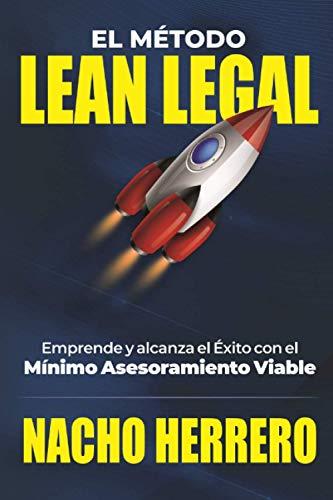 El Método Lean Legal: Emprende y alcanza el Éxito con el Mínimo Asesoramiento Viable