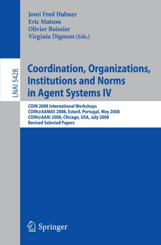 Coordination, Organizations, Institutions, and Norms in Agent Systems 4: Coin 2008 International Workshops Coin@aamas 2008, Estoril, Portugal, May 12, 2008 Coin@aaai 2008, Chicago, USA, July 14, 2008 Revised Selected Papers (Lecture Notes in Computer Scie