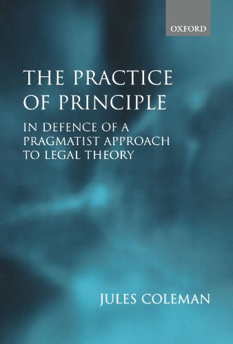 The Practice of Principle: In Defence of a Pragmatist Approach to Legal Theory (Clarendon Law Lectures)