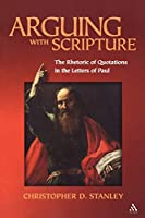 Arguing With Scripture: The Rhetoric of Scripture in the Letters of Paul