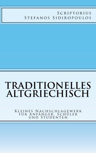 Traditionelles Altgriechisch: Kleines Nachschlagewerk für Anfänger, Schüler und Studenten