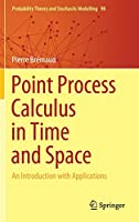 Point Process Calculus in Time and Space: An Introduction with Applications (Probability Theory and Stochastic Modelling, 98)