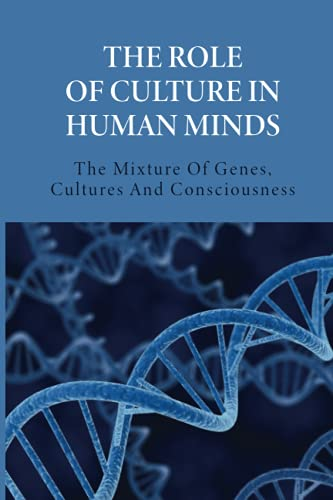 The Role Of Culture In Human Minds: The Mixture Of Genes, Cultures And Consciousness: Cultural Evolution And The Notion Of A Selfish Meme