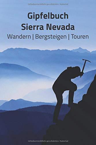 Gipfelbuch Sierra Nevada Wandern | Bergsteigen | Touren: A5 Gipfelbuch | Gipfel Logbuch | 106 vorgedruckte Vorlagen für Gipfelrouten | Logbuch für ... professioneller Kletterer oder Bergsteiger