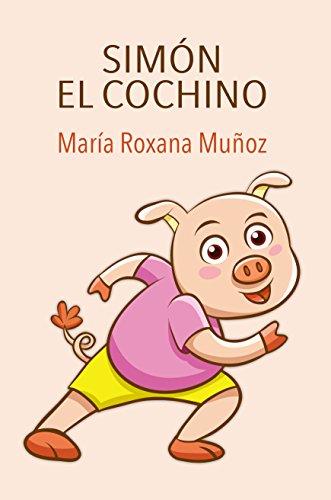 SIMÓN EL COCHINO: Children's Spanish book: Libro en español niños 4-9 (Cuentos infantiles español)