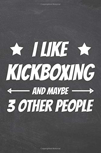 I Like Kickboxing And Maybe 3 Other...