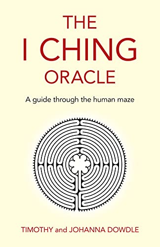 The I Ching Oracle: A Guide Through The Human Maze (English Edition)