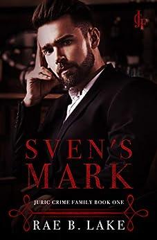 Sven's Mark: A Dark Mafia Romance: Juric Crime Family - Book 1 by [Rae B.  Lake]