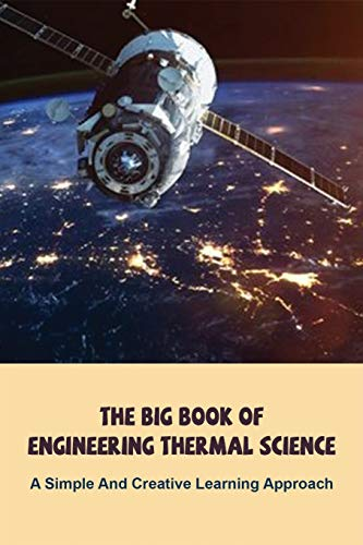 The Big Book Of Engineering Thermal Science: A Simple And Creative Learning Approach: Thermodynamics Books For Beginners