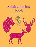Adult Coloring Book-Geometric Animal Designs: Polygone coloring book, Geometric Animals Coloring book, Unique and Beautiful Designs to Help Relax and Stay Inspired