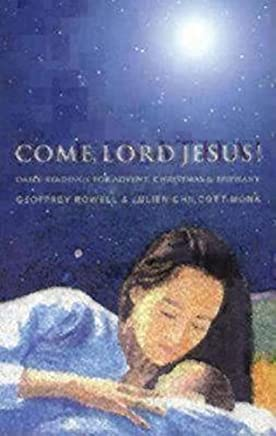 Come, Lord Jesus!: Daily Readings for Advent, Christmas, and Epiphany by Geoffrey Rowell (2003-09-01)