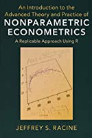 An Introduction to the Advanced Theory and Practice of Nonparametric Econometrics: A Replicable Approach Using R Front Cover