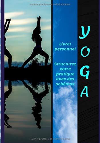 Yoga structurez votre pratique avec des schémas: Livret / Personnalisez votre pratique, écrivez la réalisation, les ressentis, la visualisation/ L'art de revenir à soi/ 100 pages 17 x 25 cm