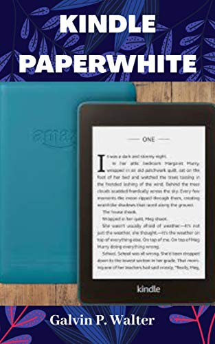 KINDLE PAPERWHITE: A Pictorial User Guide to Set Up, Troubleshoot, Manage your E-Book Reader, With Tip and Tricks, An Instructional Manual For Kindle Paperwhite E-Reader (English Edition)