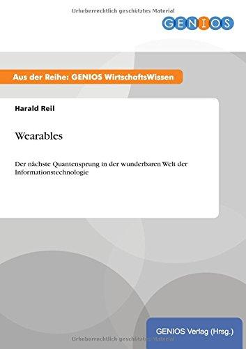 Preisvergleich Produktbild Wearables: Der nchste Quantensprung in der wunderbaren Welt der Informationstechnologie