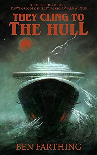 They Cling to the Hull (Horror Lurks Beneath Book 2) by [Ben Farthing]