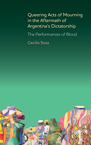Queering Acts of Mourning in the Aftermath of Argentina's Dictatorship: The Performances of Blood (342) (Coleccion Tamesis: Serie A, Monografias)