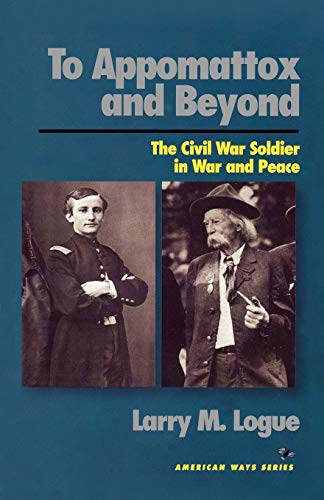 To Appomattox and Beyond: The Civil War Soldier in War and Peace (American Ways)