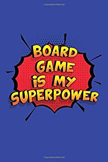 Board Game Is My Superpower: A 6x9 Inch Softcover Diary Notebook With 110 Blank Lined Pages. Funny Board Game Journal to write in. Board Game Gift and SuperPower Design Slogan