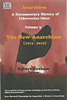 Anarchism: A Documentary History of Libertarian Ideas: The New Anarchism, 1974-2012