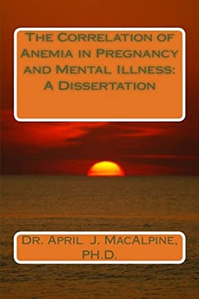 The Correlation of Anemia in Pregnancy and Mental Illness: A Dissertation