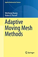 Adaptive Moving Mesh Methods (Applied Mathematical Sciences (174))
