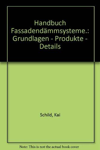 Handbuch Fassadendämmsysteme.: Grundlagen - Produkte - Details.