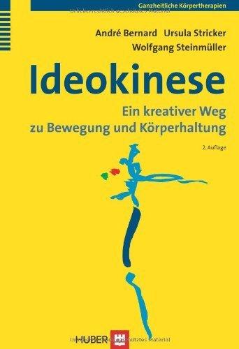 Ideokinese: Ein kreativer Weg zu Bewegung und K?rperhaltung by Andr? Bernard;Ursula Stricker;Wolfgang Steinm?ller(2011-09-01)