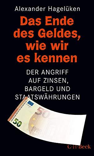 Das Ende des Geldes, wie wir es kennen: Der Angriff auf Zinsen, Bargeld und Staatswährungen