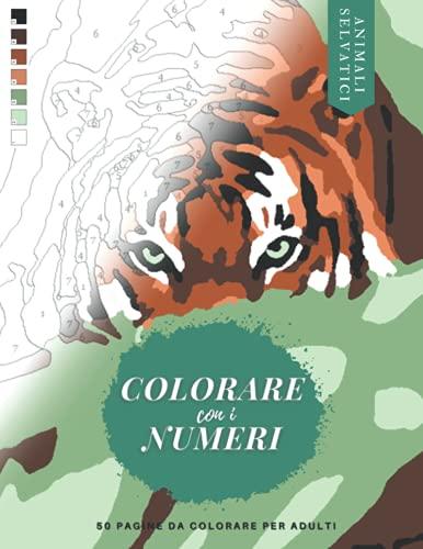Colorare con i Numeri : Animali Selvatici: Libro di 50 pagine da colorare per adulti di Leoni, Pantere, Pappagalli, Tigri, Elefanti ...