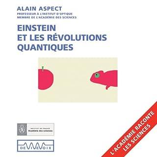 Einstein et les révolutions quantiques                    De :                                                                                                                                 Alain Aspect                               Lu par :                                                                                                                                 Alain Aspect                      Durée : 1 h et 14 min     15 notations     Global 4,6