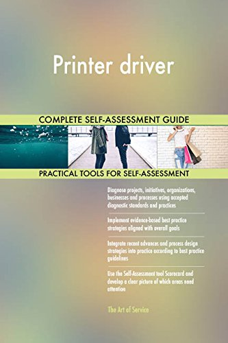 Printer driver All-Inclusive Self-Assessment - More than 700 Success Criteria, Instant Visual Insights, Comprehensive Spreadsheet Dashboard, Auto-Prioritized for Quick Results