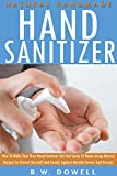 NATURAL HOMEMADE HAND SANITIZER: How To Make Your Own Hand Sanitizer Gel And Spray At Home Using Natural Recipes To Protect Yourself And Family Against Harmful Germs And Viruses