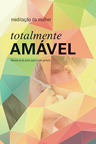 Meditação da Mulher 2016 - Totalmente Amável (Portuguese Edition)