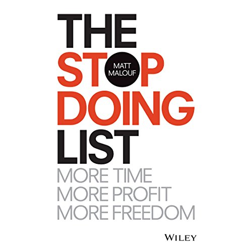 The Stop Doing List     How to Create More Time, More Profit, More Freedom              By:                                                                                                                                 Matt Malouf                               Narrated by:                                                                                                                                 Matt Malouf,                                                                                        Simon Reynolds                      Length: 4 hrs and 23 mins     6 ratings     Overall 5.0
