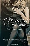 El Casanova moderno: Domina la psicología de la seducción y conviértete en un seductor experto (Psicología para la vida diaria)